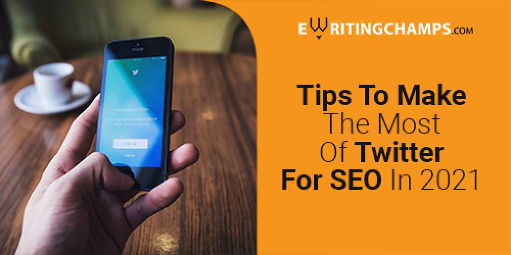 TIPS TO MAKE THE MOST OF TWITTER FOR SEO IN 2021!