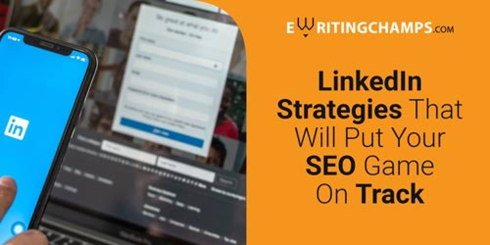 LINKEDIN STRATEGIES THAT WILL PUT YOUR SEO GAME ON TRACK
