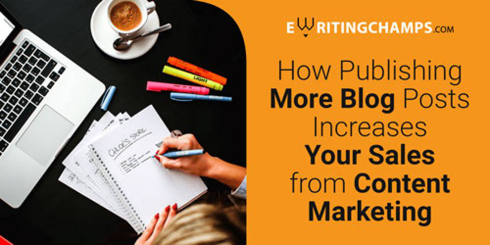 How Elevating the Number of Blog Posts Increases Your Sales from Content Marketing